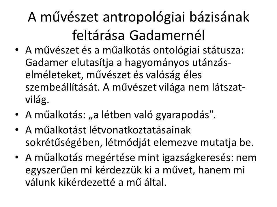 A művészet antropológiai bázisának feltárása Gadamernél A művészet és a műalkotás ontológiai státusza: Gadamer elutasítja a hagyományos utánzás- elmél