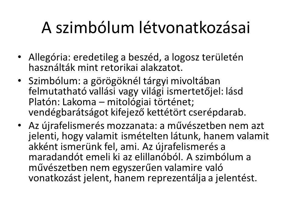 A szimbólum létvonatkozásai Allegória: eredetileg a beszéd, a logosz területén használták mint retorikai alakzatot. Szimbólum: a görögöknél tárgyi miv