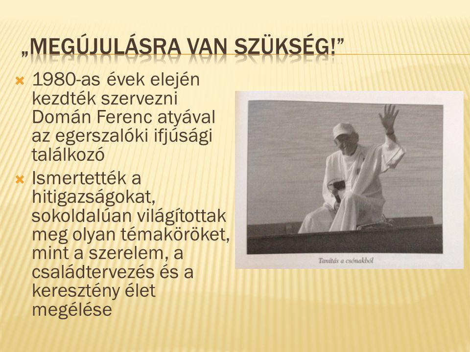  1980-as évek elején kezdték szervezni Domán Ferenc atyával az egerszalóki ifjúsági találkozó  Ismertették a hitigazságokat, sokoldalúan világítottak meg olyan témaköröket, mint a szerelem, a családtervezés és a keresztény élet megélése