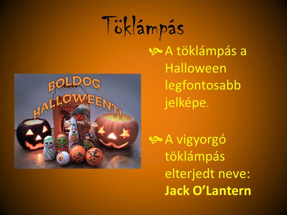 Töklámpás  A töklámpás a Halloween legfontosabb jelképe.  A vigyorgó töklámpás elterjedt neve: Jack O'Lantern