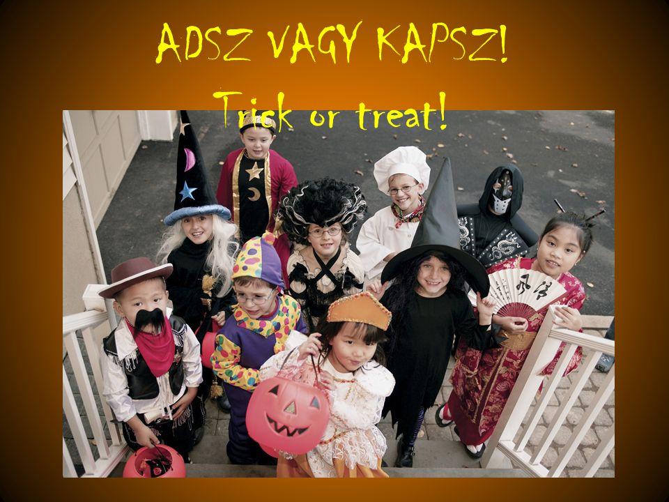 ADSZ VAGY KAPSZ! Trick or treat!