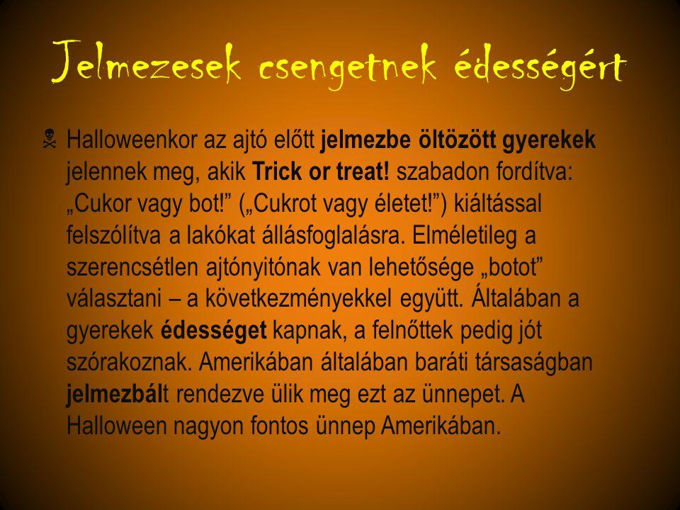 """Jelmezesek csengetnek édességért  Halloweenkor az ajtó előtt jelmezbe öltözött gyerekek jelennek meg, akik Trick or treat! szabadon fordítva: """"Cukor"""