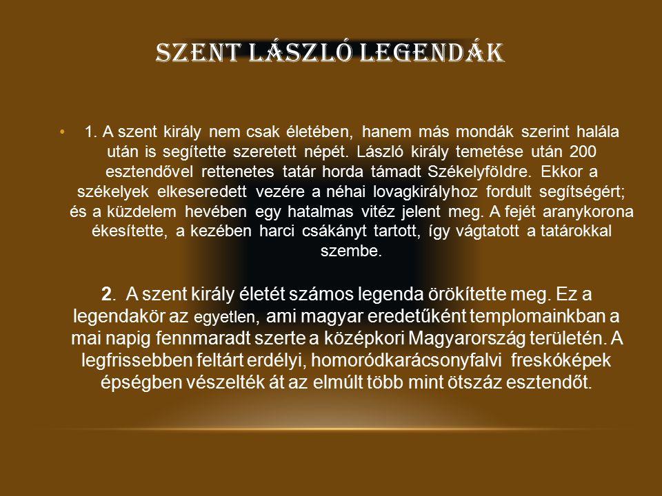SZENT LÁSZLÓ LEGENDÁK 1. A szent király nem csak életében, hanem más mondák szerint halála után is segítette szeretett népét. László király temetése u