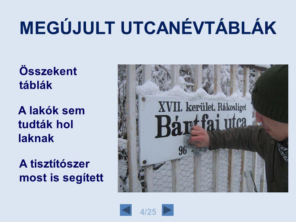 MEGÚJULT UTCANÉVTÁBLÁK 4/25 Összekent táblák A lakók sem tudták hol laknak A tisztítószer most is segített