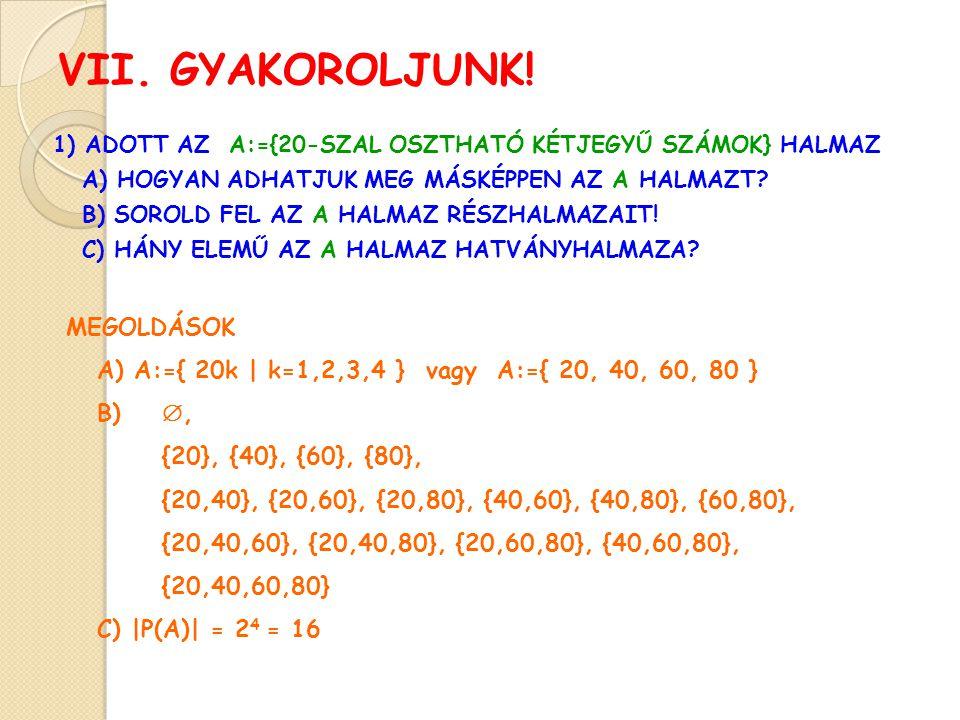 VII.GYAKOROLJUNK. 2) ADOTT: B:={1,2,3,4,5} HALMAZ A) HOGYAN ADHATJUK MEG MÁSKÉPPEN A B HALMAZT.