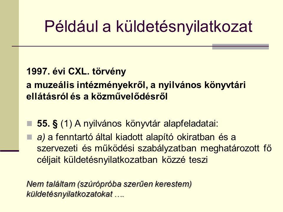Például a küldetésnyilatkozat 1997. évi CXL. törvény a muzeális intézményekről, a nyilvános könyvtári ellátásról és a közművelődésről 55. § (1) A nyil