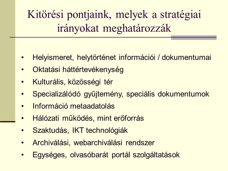 Kitörési pontjaink, melyek a stratégiai irányokat meghatározzák Helyismeret, helytörténet információi / dokumentumai Oktatási háttértevékenység Kultur
