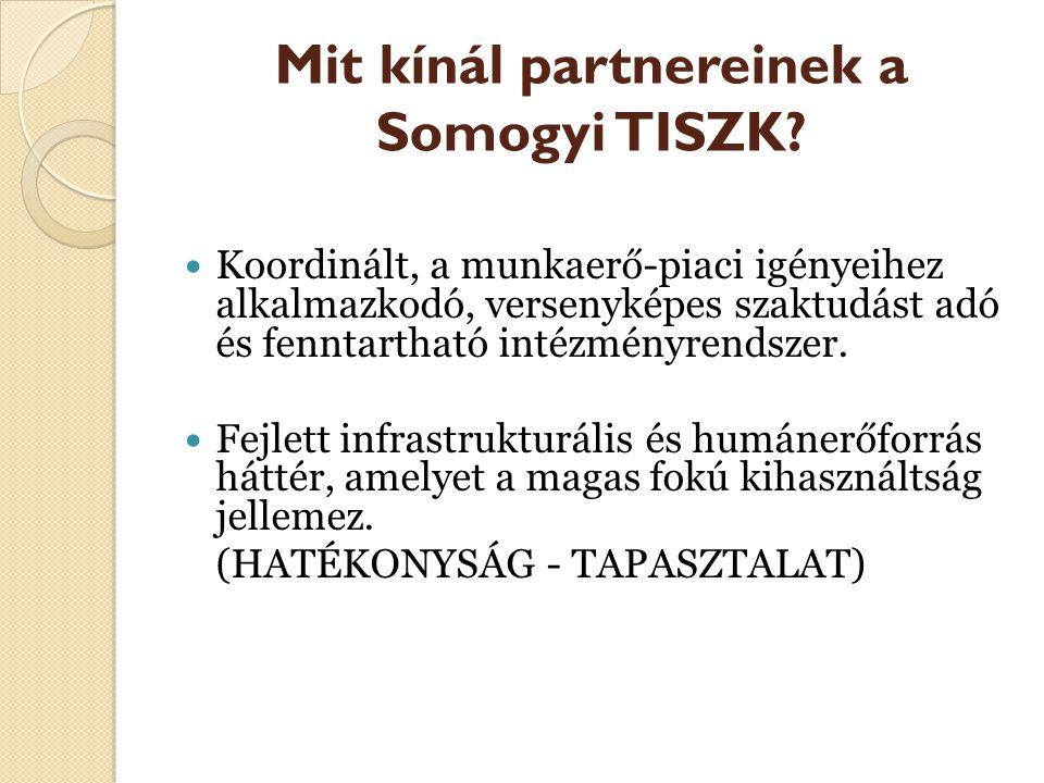 Mit kínál partnereinek a Somogyi TISZK? Koordinált, a munkaerő-piaci igényeihez alkalmazkodó, versenyképes szaktudást adó és fenntartható intézményren