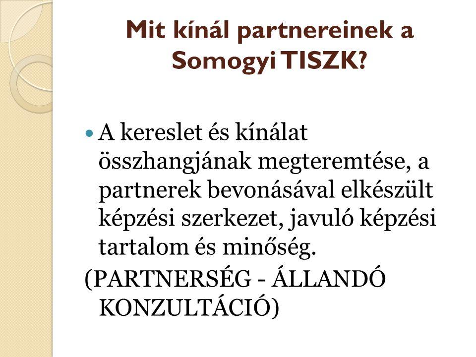 Mit kínál partnereinek a Somogyi TISZK? A kereslet és kínálat összhangjának megteremtése, a partnerek bevonásával elkészült képzési szerkezet, javuló