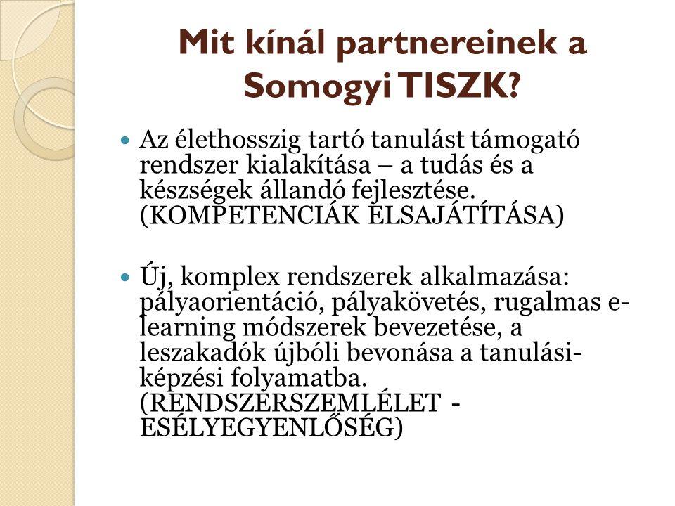 Mit kínál partnereinek a Somogyi TISZK? Az élethosszig tartó tanulást támogató rendszer kialakítása – a tudás és a készségek állandó fejlesztése. (KOM