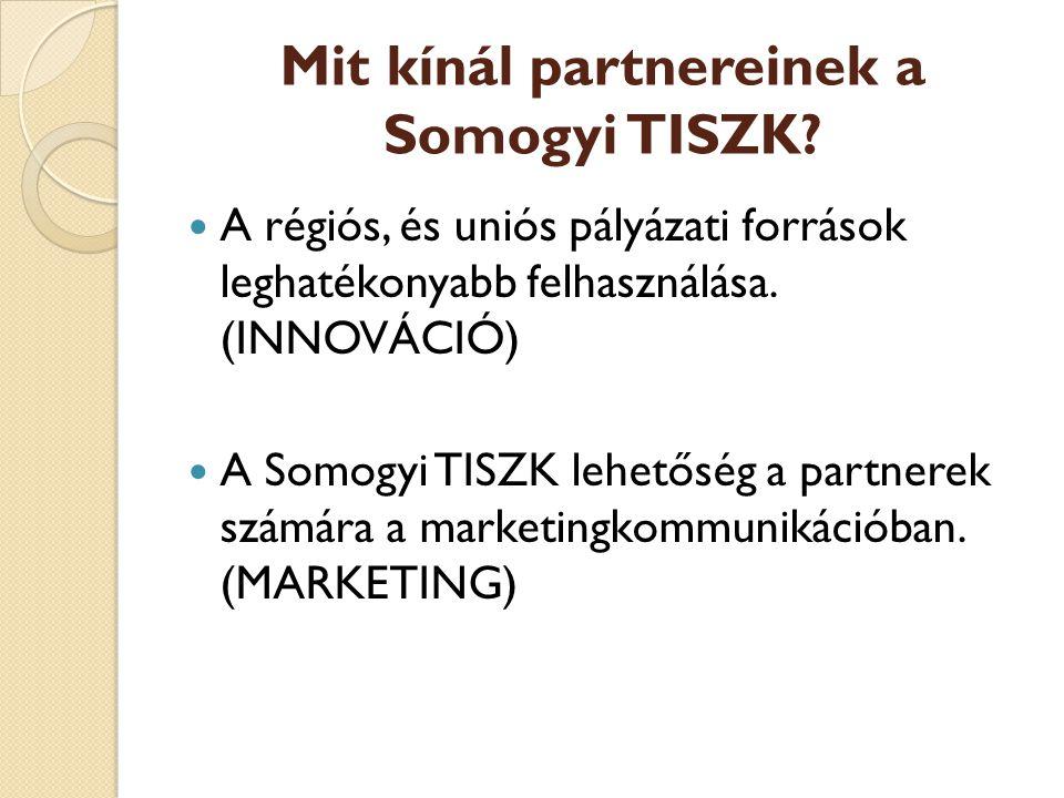 Mit kínál partnereinek a Somogyi TISZK? A régiós, és uniós pályázati források leghatékonyabb felhasználása. (INNOVÁCIÓ) A Somogyi TISZK lehetőség a pa