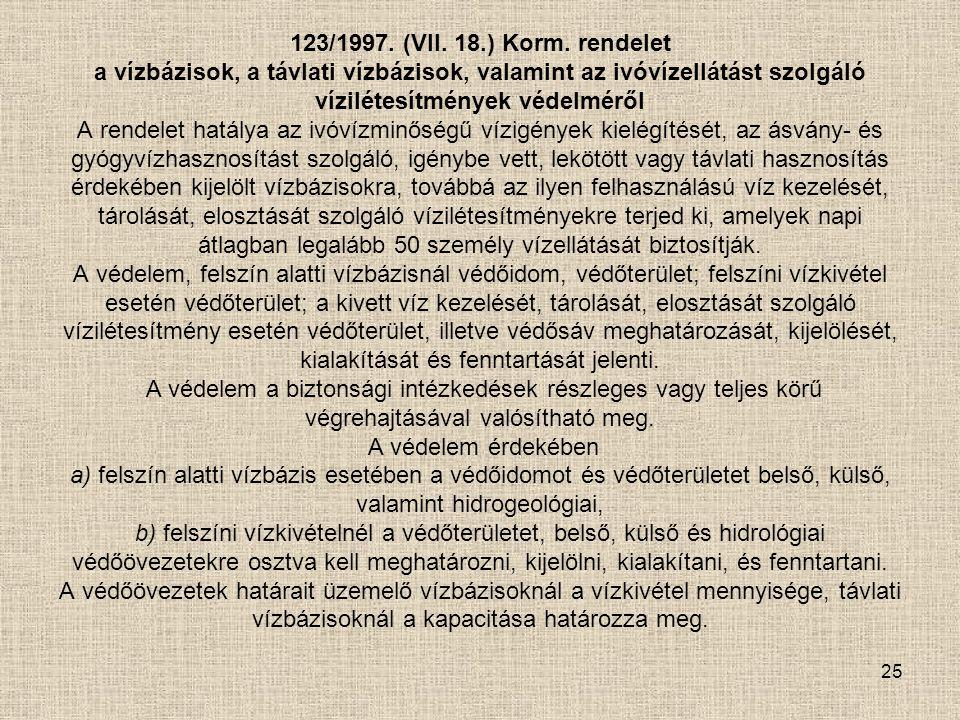 25 123/1997. (VII. 18.) Korm. rendelet a vízbázisok, a távlati vízbázisok, valamint az ivóvízellátást szolgáló vízilétesítmények védelméről A rendelet