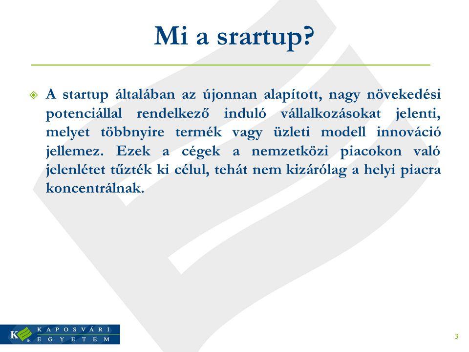 Mi a srartup?  A startup általában az újonnan alapított, nagy növekedési potenciállal rendelkező induló vállalkozásokat jelenti, melyet többnyire ter