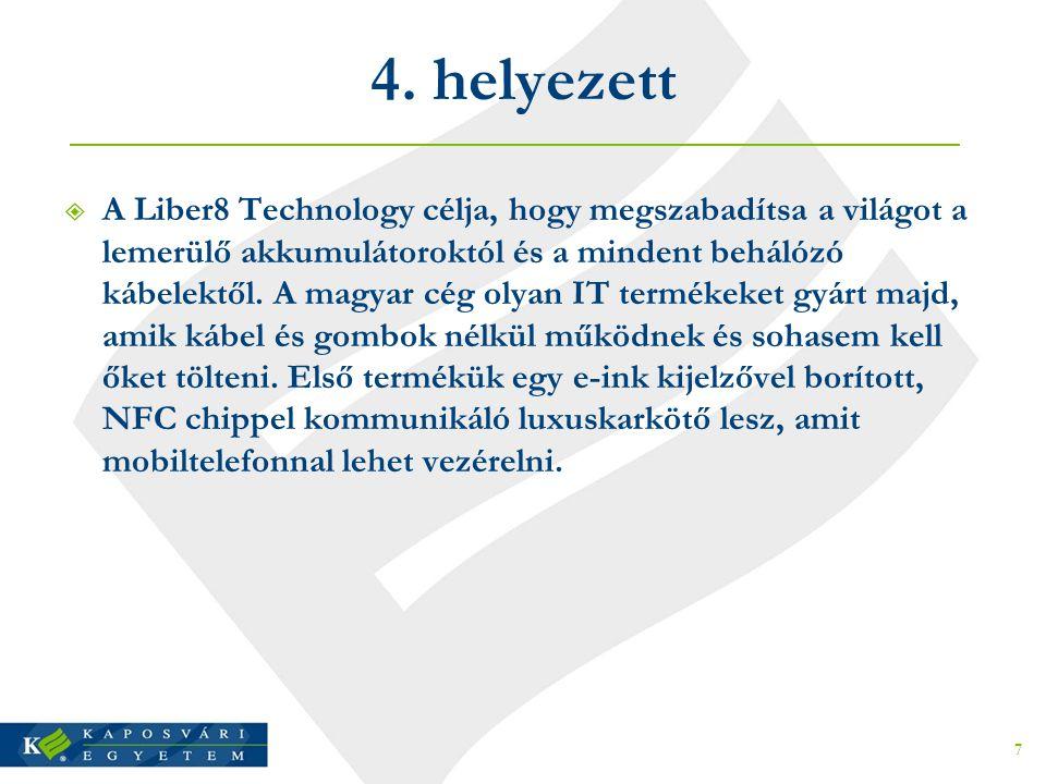 4. helyezett  A Liber8 Technology célja, hogy megszabadítsa a világot a lemerülő akkumulátoroktól és a mindent behálózó kábelektől. A magyar cég olya