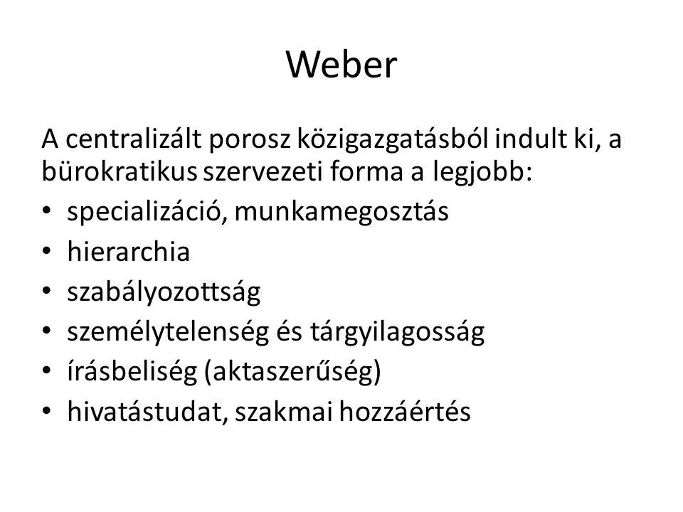 Weber A centralizált porosz közigazgatásból indult ki, a bürokratikus szervezeti forma a legjobb: specializáció, munkamegosztás hierarchia szabályozot