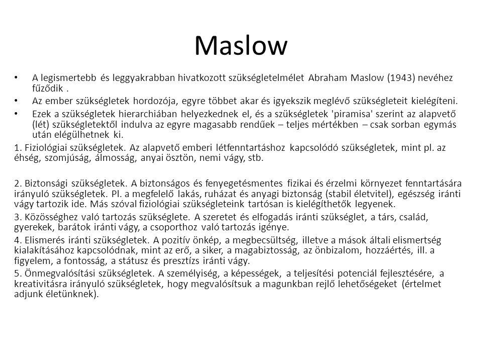 Maslow A legismertebb és leggyakrabban hivatkozott szükségletelmélet Abraham Maslow (1943) nevéhez fűződik. Az ember szükségletek hordozója, egyre töb