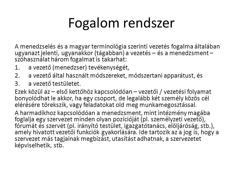 Fogalom rendszer A menedzselés és a magyar terminológia szerinti vezetés fogalma általában ugyanazt jelenti, ugyanakkor (tágabban) a vezetés – és a me