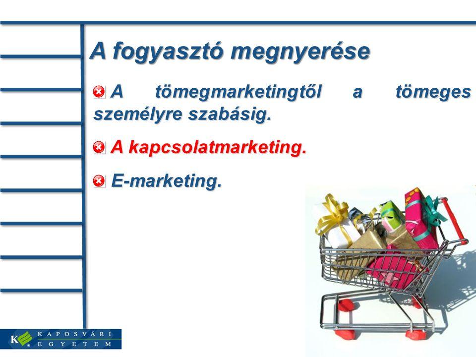 A fogyasztó megnyerése A tömegmarketingtől a tömeges személyre szabásig.