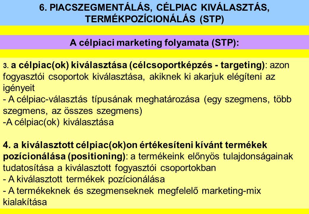 6. PIACSZEGMENTÁLÁS, CÉLPIAC KIVÁLASZTÁS, TERMÉKPOZÍCIONÁLÁS (STP) 3. a célpiac(ok) kiválasztása (célcsoportképzés - targeting): azon fogyasztói csopo
