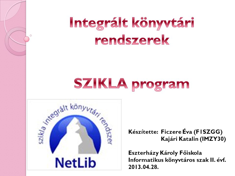 Készítette: Ficzere Éva (F1SZGG) Kajári Katalin (IMZY30) Eszterházy Károly Főiskola Informatikus könyvtáros szak II. évf. 2013.04.28.