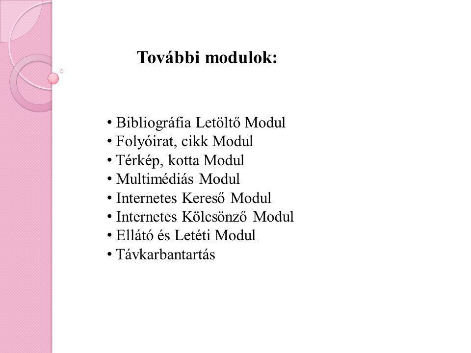 További modulok: Bibliográfia Letöltő Modul Folyóirat, cikk Modul Térkép, kotta Modul Multimédiás Modul Internetes Kereső Modul Internetes Kölcsönző M