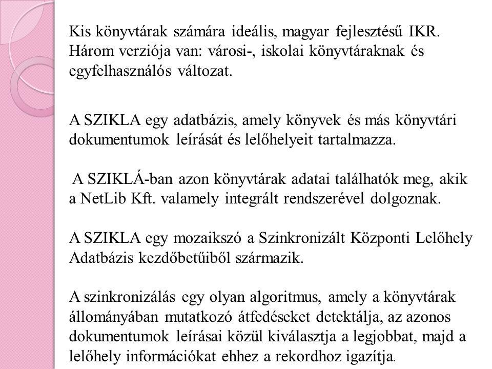 Kis könyvtárak számára ideális, magyar fejlesztésű IKR. Három verziója van: városi-, iskolai könyvtáraknak és egyfelhasználós változat. A SZIKLA egy a