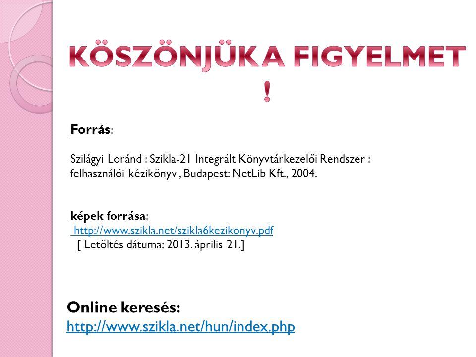 Forrás : Szilágyi Loránd : Szikla-21 Integrált Könyvtárkezelői Rendszer : felhasználói kézikönyv, Budapest: NetLib Kft., 2004. képek forrása: http://w