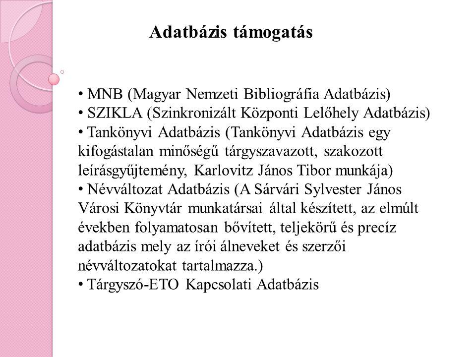 Adatbázis támogatás MNB (Magyar Nemzeti Bibliográfia Adatbázis) SZIKLA (Szinkronizált Központi Lelőhely Adatbázis) Tankönyvi Adatbázis (Tankönyvi Adat