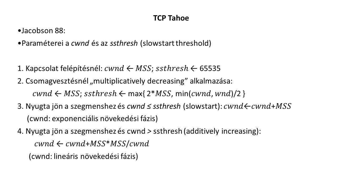 TCP Tahoe Jacobson 88: Paraméterei a cwnd és az ssthresh (slowstart threshold) 1.