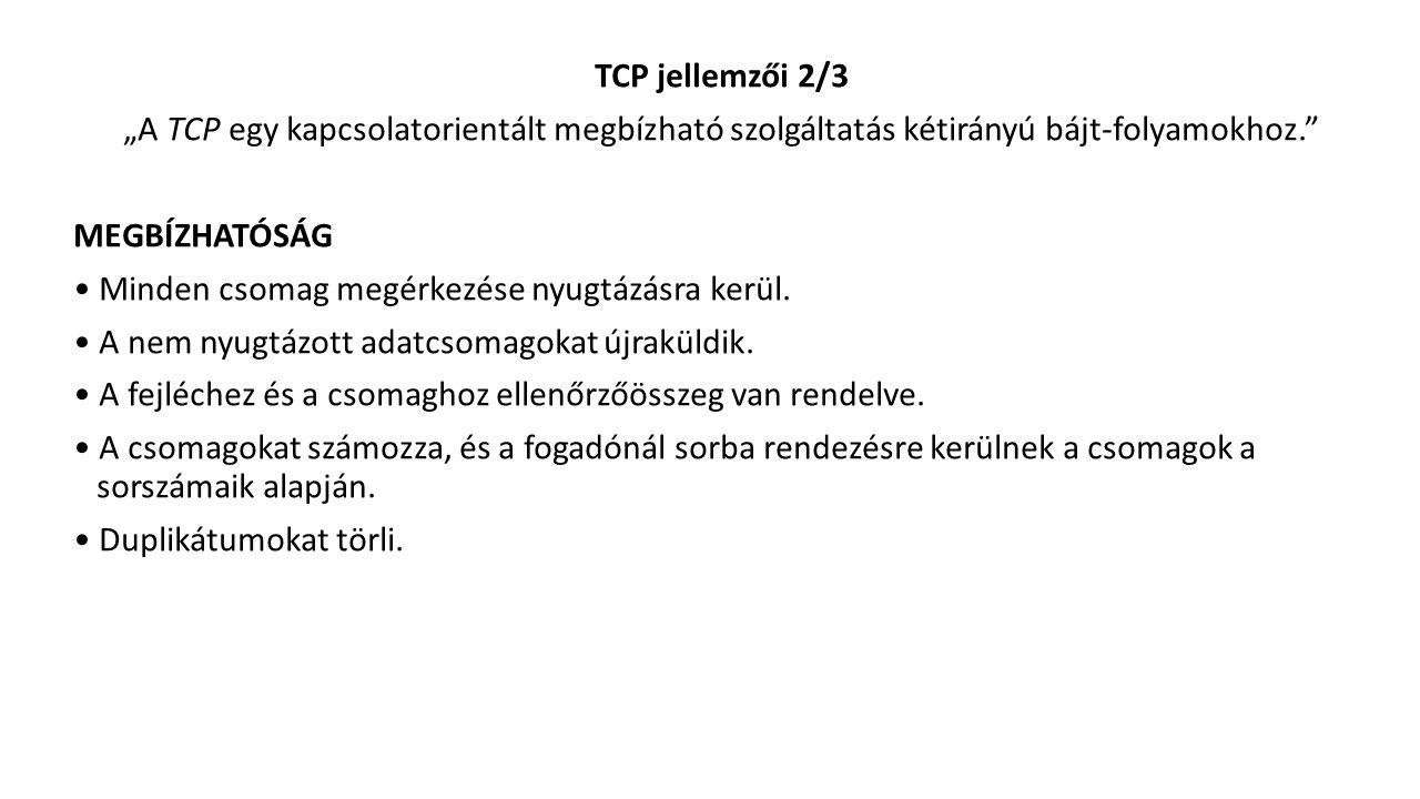 """TCP jellemzői 2/3 """"A TCP egy kapcsolatorientált megbízható szolgáltatás kétirányú bájt-folyamokhoz. MEGBÍZHATÓSÁG Minden csomag megérkezése nyugtázásra kerül."""
