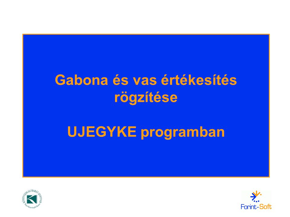 Gabona és vas értékesítés rögzítése UJEGYKE programban