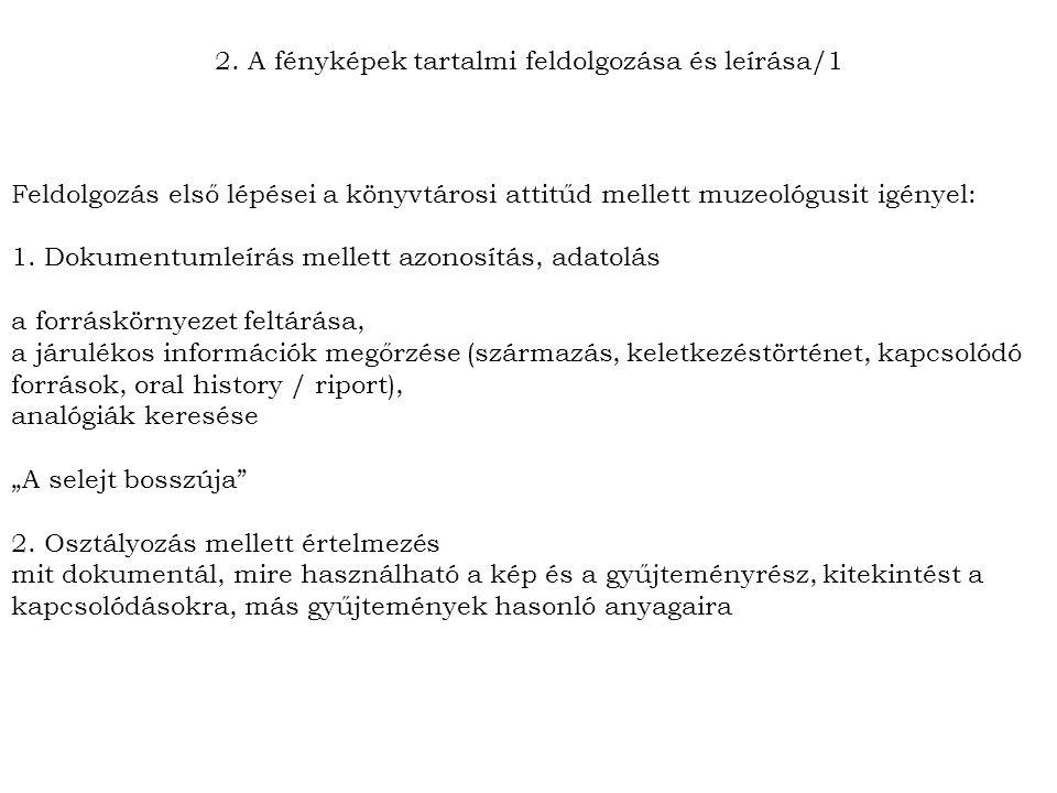 2. A fényképek tartalmi feldolgozása és leírása/1 Feldolgozás első lépései a könyvtárosi attitűd mellett muzeológusit igényel: 1. Dokumentumleírás mel