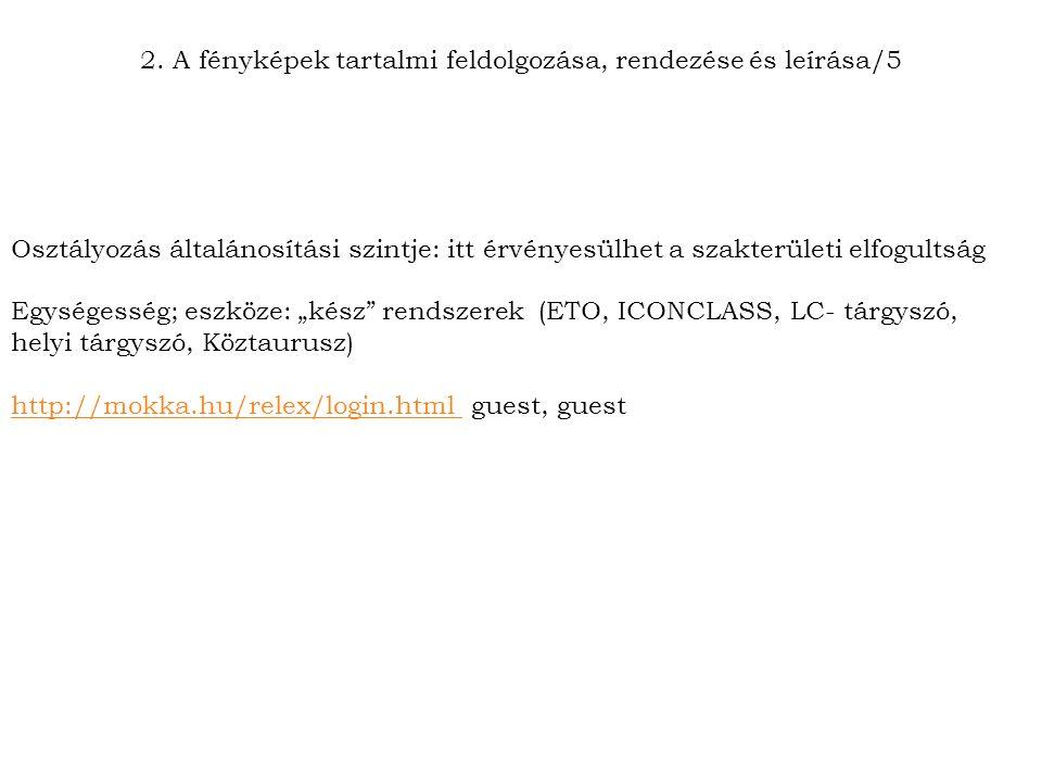 """Osztályozás általánosítási szintje: itt érvényesülhet a szakterületi elfogultság Egységesség; eszköze: """"kész rendszerek (ETO, ICONCLASS, LC- tárgyszó, helyi tárgyszó, Köztaurusz) http://mokka.hu/relex/login.html http://mokka.hu/relex/login.html guest, guest 2."""