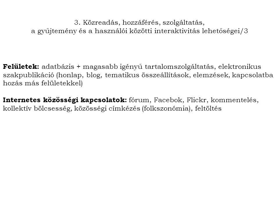 Felületek: adatbázis + magasabb igényű tartalomszolgáltatás, elektronikus szakpublikáció (honlap, blog, tematikus összeállítások, elemzések, kapcsolatba hozás más felületekkel) Internetes közösségi kapcsolatok: fórum, Facebok, Flickr, kommentelés, kollektív bölcsesség, közösségi címkézés (folkszonómia), feltöltés 3.