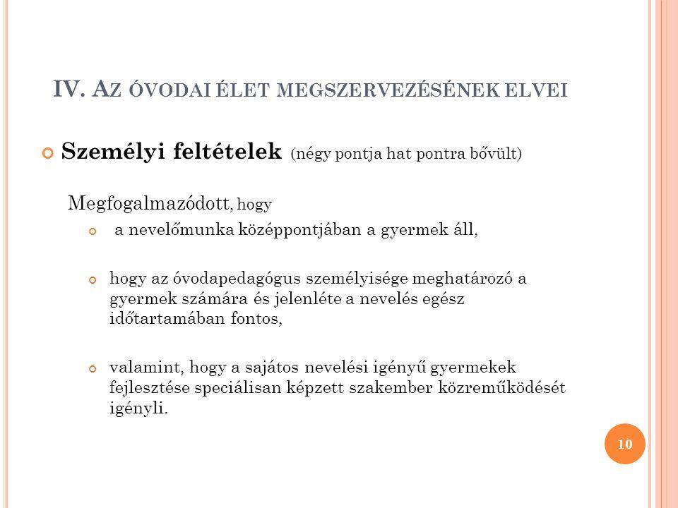 IV. A Z ÓVODAI ÉLET MEGSZERVEZÉSÉNEK ELVEI Személyi feltételek (négy pontja hat pontra bővült) Megfogalmazódott, hogy a nevelőmunka középpontjában a g
