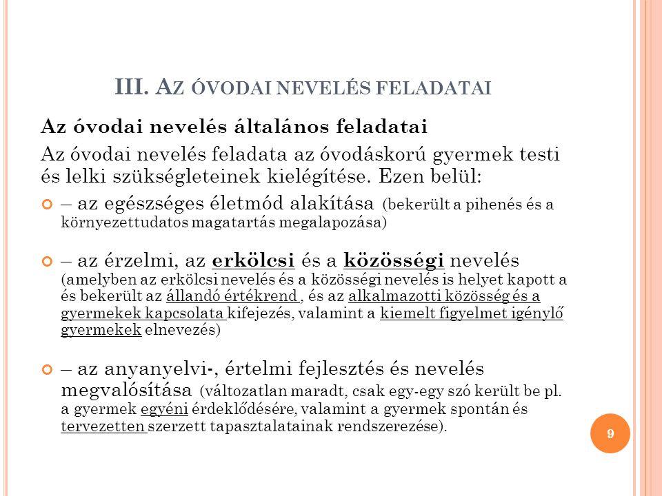 III. A Z ÓVODAI NEVELÉS FELADATAI Az óvodai nevelés általános feladatai Az óvodai nevelés feladata az óvodáskorú gyermek testi és lelki szükségleteine