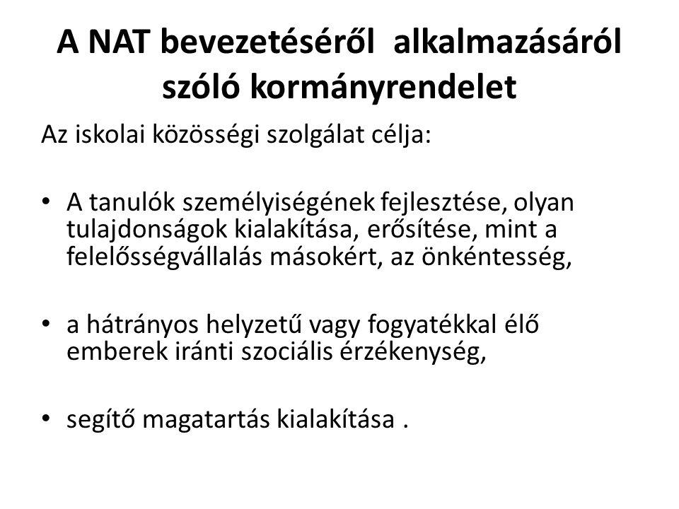 A NAT bevezetéséről alkalmazásáról szóló kormányrendelet Az iskolai közösségi szolgálat célja: A tanulók személyiségének fejlesztése, olyan tulajdonsá