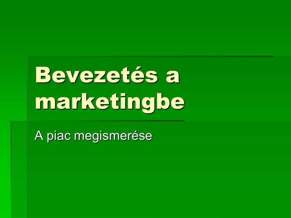 Bevezetés a marketingbe A piac megismerése