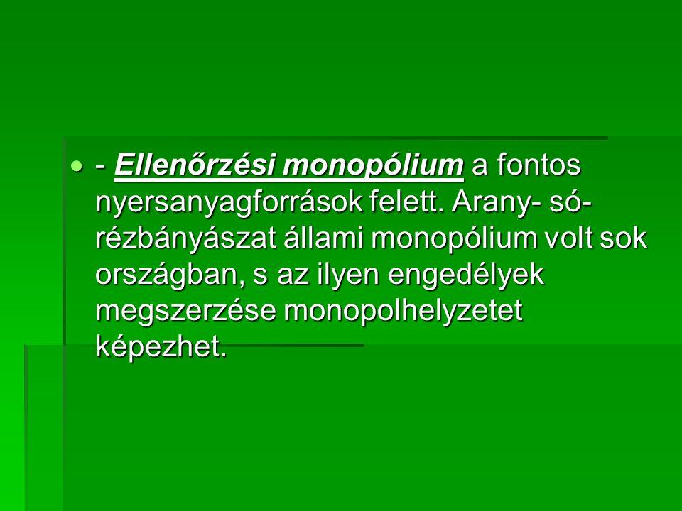  - Ellenőrzési monopólium a fontos nyersanyagforrások felett.