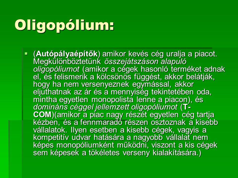 Oligopólium:  (Autópályaépítők) amikor kevés cég uralja a piacot.