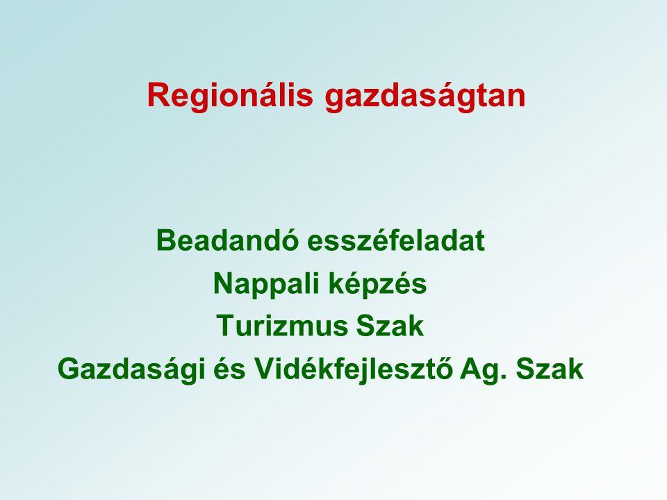 Regionális gazdaságtan Beadandó esszéfeladat Nappali képzés Turizmus Szak Gazdasági és Vidékfejlesztő Ag.