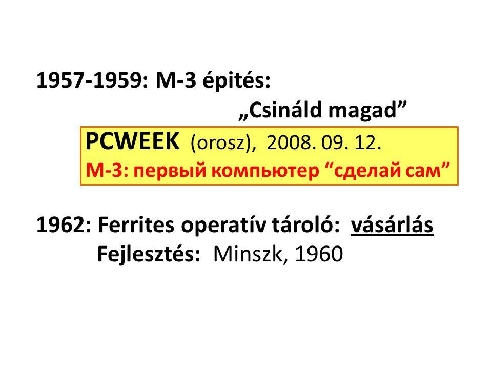 """1957-1959: M-3 épités: """"Csináld magad"""" PCWEEK (orosz), 2008. 09. 12. М-3: первый компьютер """"сделай сам"""" 1962: Ferrites operatív tároló: vásárlás Fejle"""