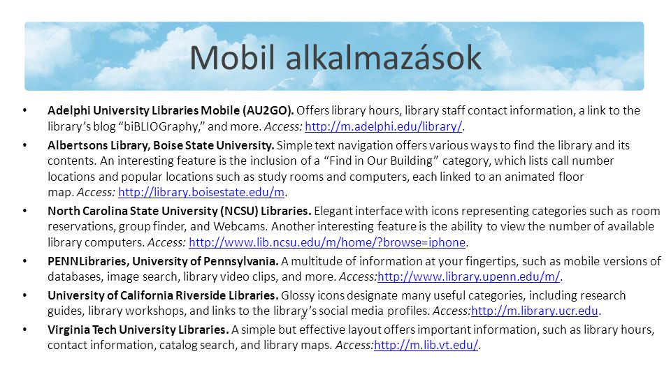 Mobil alkalmazások Adelphi University Libraries Mobile (AU2GO). Offers library hours, library staff contact information, a link to the library's blog