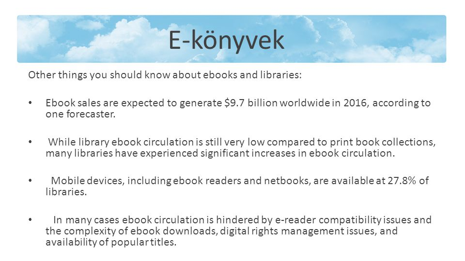 E-könyvek Other things you should know about ebooks and libraries: Ebook sales are expected to generate $9.7 billion worldwide in 2016, according to one forecaster.