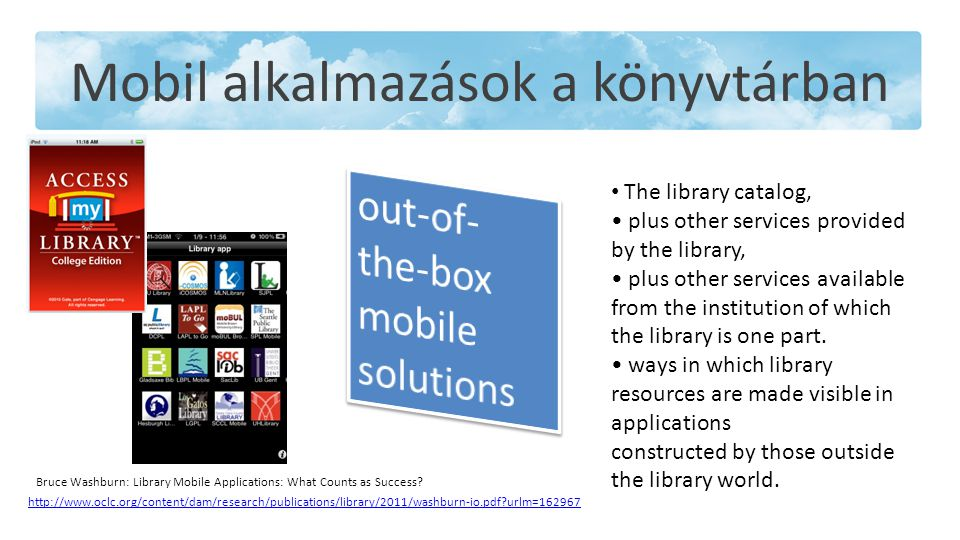 Mobil alkalmazások a könyvtárban The library catalog, plus other services provided by the library, plus other services available from the institution of which the library is one part.