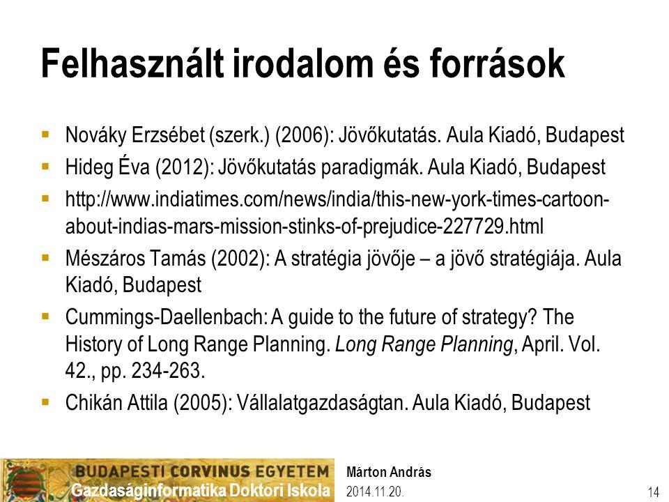 Gazdaságinformatika Doktori Iskola Felhasznált irodalom és források  Nováky Erzsébet (szerk.) (2006): Jövőkutatás. Aula Kiadó, Budapest  Hideg Éva (