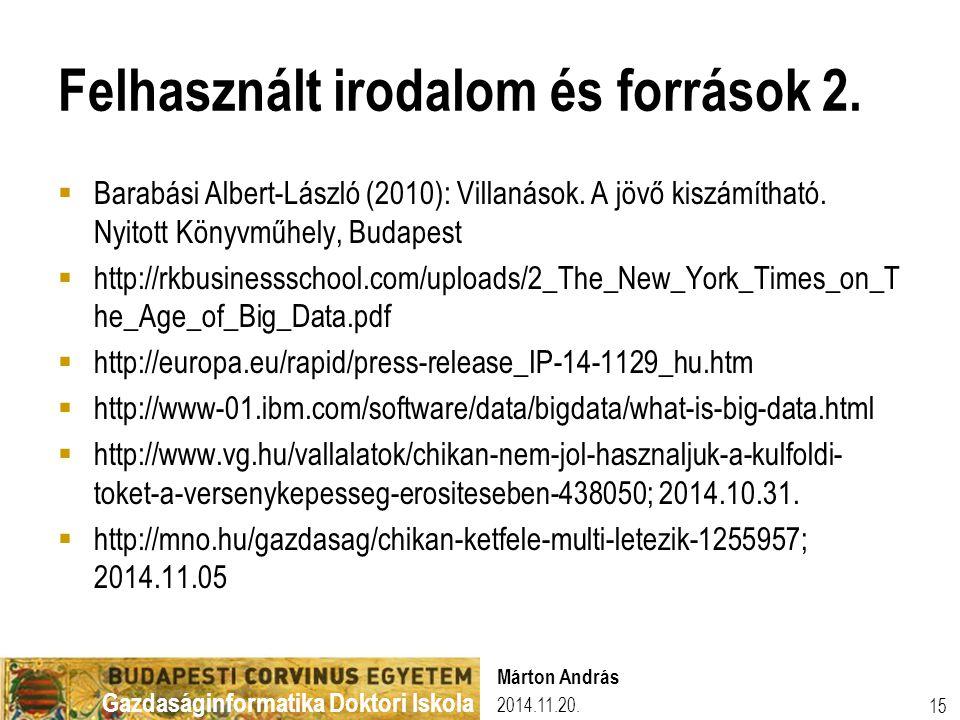 Gazdaságinformatika Doktori Iskola Felhasznált irodalom és források 2.  Barabási Albert-László (2010): Villanások. A jövő kiszámítható. Nyitott Könyv