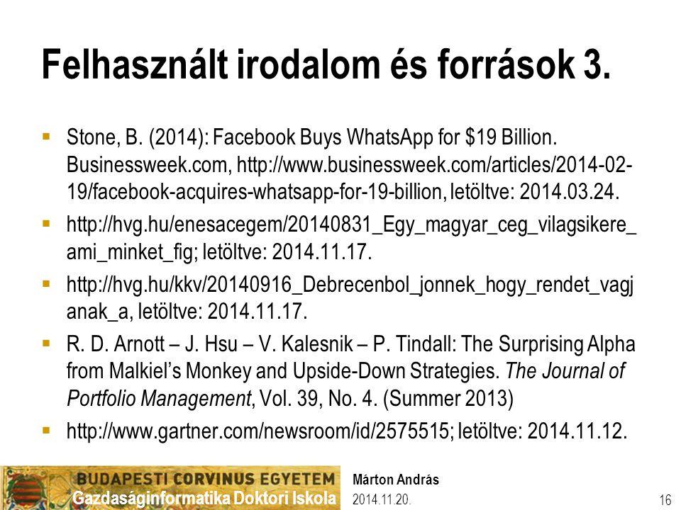 Gazdaságinformatika Doktori Iskola Felhasznált irodalom és források 3.  Stone, B. (2014): Facebook Buys WhatsApp for $19 Billion. Businessweek.com, h