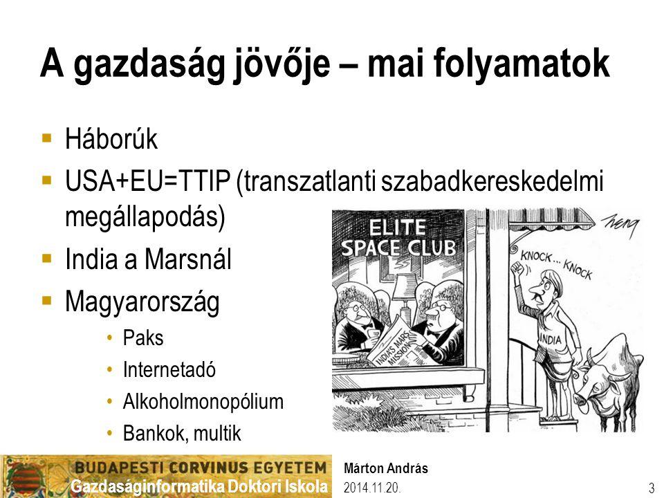 Gazdaságinformatika Doktori Iskola A gazdaság jövője – mai folyamatok  Háborúk  USA+EU=TTIP (transzatlanti szabadkereskedelmi megállapodás)  India