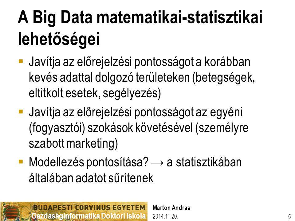 Gazdaságinformatika Doktori Iskola A Big Data társadalmi oldalról  A NASA-nál, CERN-nél és más – versenyző – vállalatoknál induló trend (gyenge jel): közösségre szervezés (crowdsourcing)  Világhálózatra kapcsolt személyi gépek mint szerver  Gazdasági vonzat: olcsó (költségszétterítés)  Veszélyek egyéni és hálózati szinten is 6 Márton András 2014.11.20.